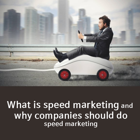 What is speed marketing and why companies should do speed marketing